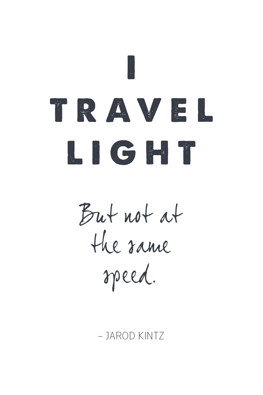 I travel light. But not at the same speed.